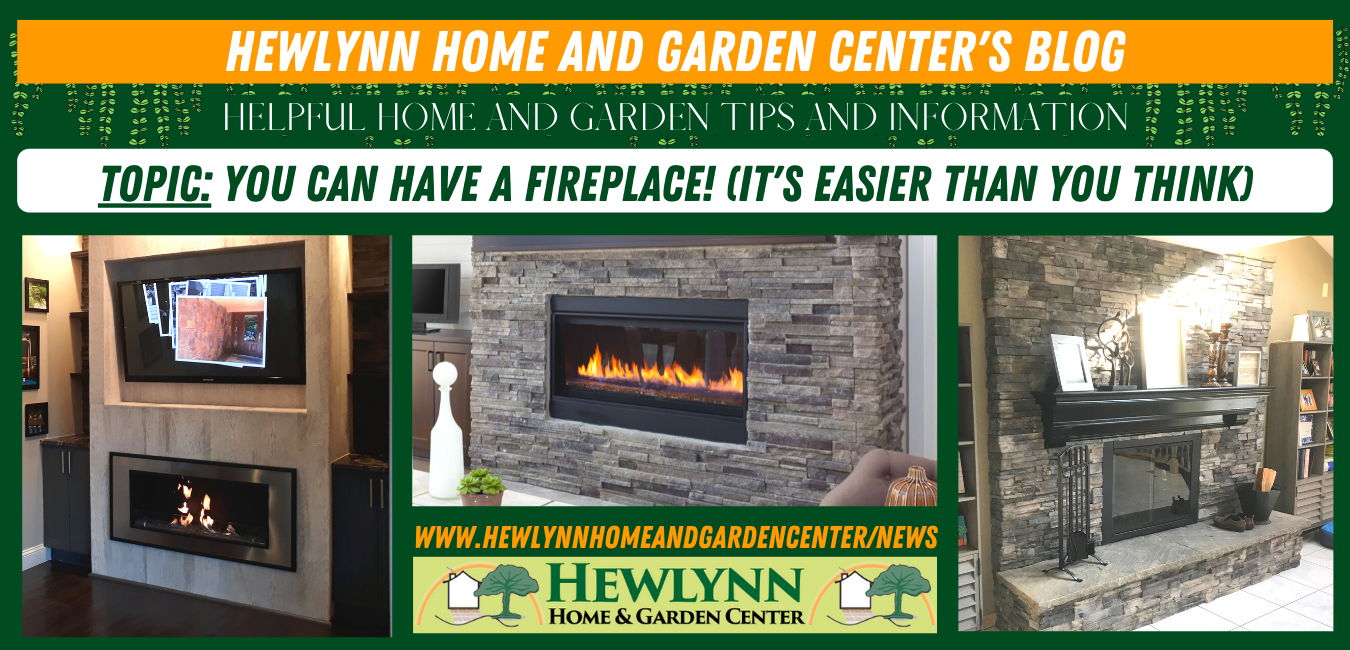 YOU CAN HAVE A FIREPLACE! (IT'S EASIER THAN YOU THINK)